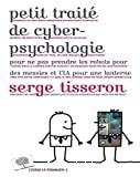 Petit traité de cyber-psychologie : pour ne pas prendre les robots pour des messies et l'IA pour une lanterne